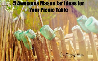 5 Awesome Mason Jar Ideas for Your Picnic Table