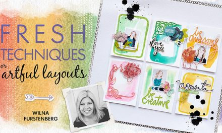 Fresh Techniques for Artful Scrapbook Layouts