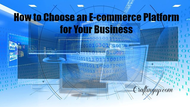 How to Choose an E-commerce Platform for Your Business